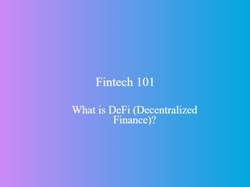 Fintech 101: What is DeFi (Decentralized Finance)?