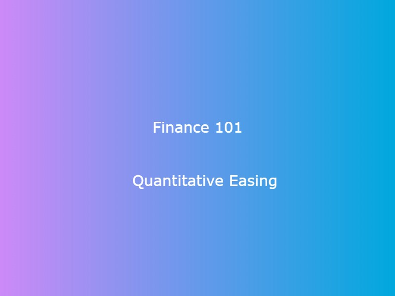 Finance 101: Quantitative Easing