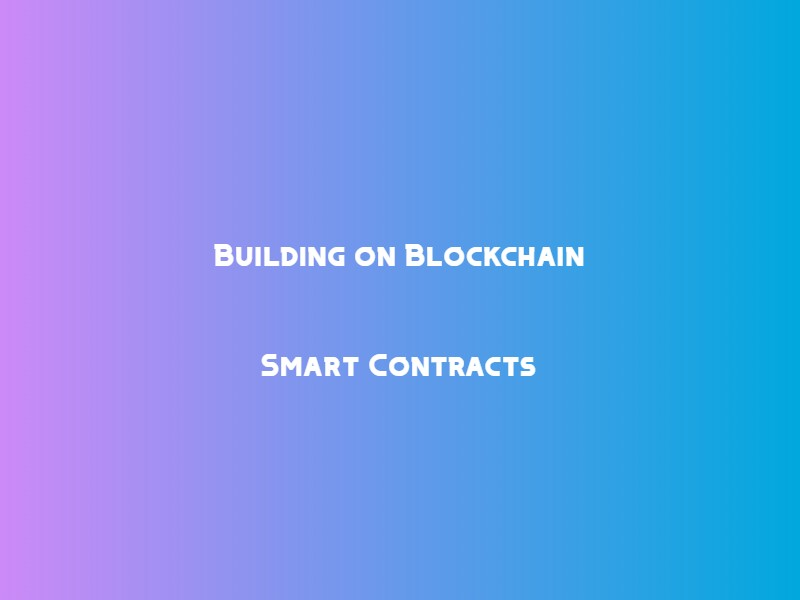Building on Blockchain: Smart Contracts